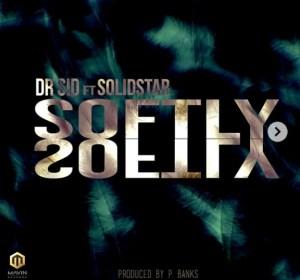 Dr. Sid - Softly Ft. Solidstar